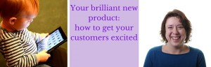 Your brilliant new product_ how to get your customers excited