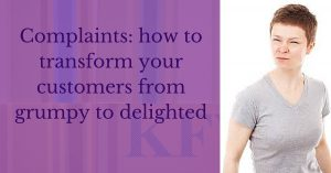 Complaints_ how to transform your customers from grumpy to delighted