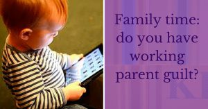 Family time_ do you have working parent guilt_