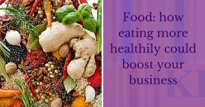 Food_ how eating more healthily could boost your business