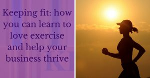 Keeping fit_ how you can learn to love exercise and help your business thrive