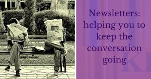Newsletters_ helping you to keep the conversation going