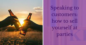 Speaking to customers_ how to sell yourself at parties