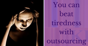 Beat tiredness with outsourcing