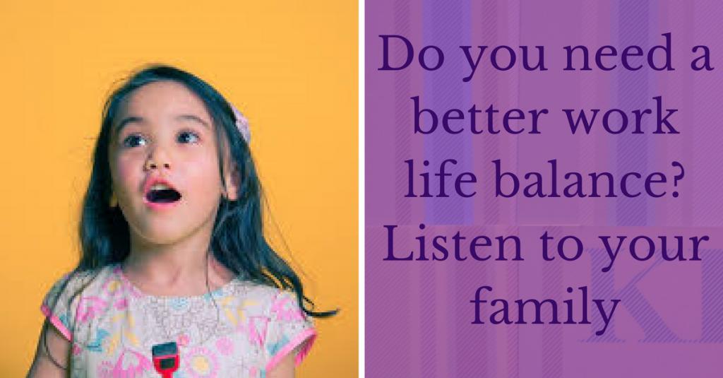 Better work life balance listen family